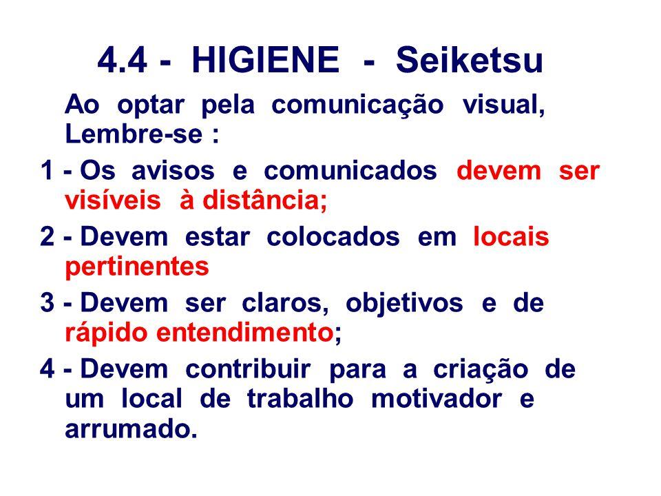 4.4 - HIGIENE - Seiketsu Ao optar pela comunicação visual, Lembre-se : 1 - Os avisos e comunicados devem ser visíveis à distância; 2 - Devem estar col