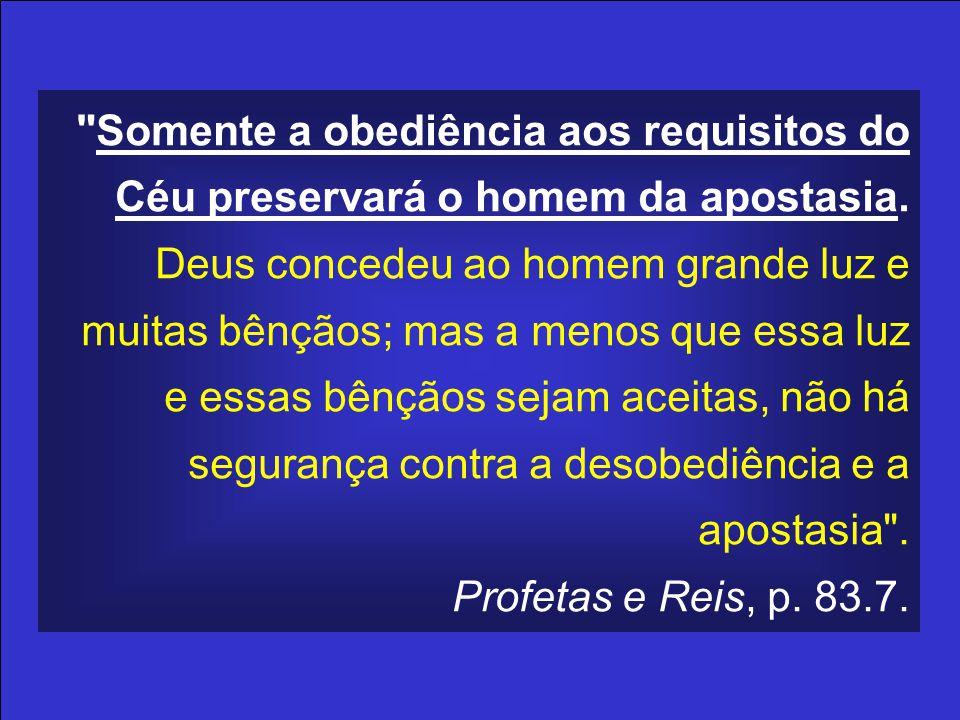 Somente a obediência aos requisitos do Céu preservará o homem da apostasia.
