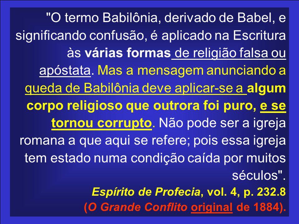 O termo Babilônia, derivado de Babel, e significando confusão, é aplicado na Escritura às várias formas de religião falsa ou apóstata.