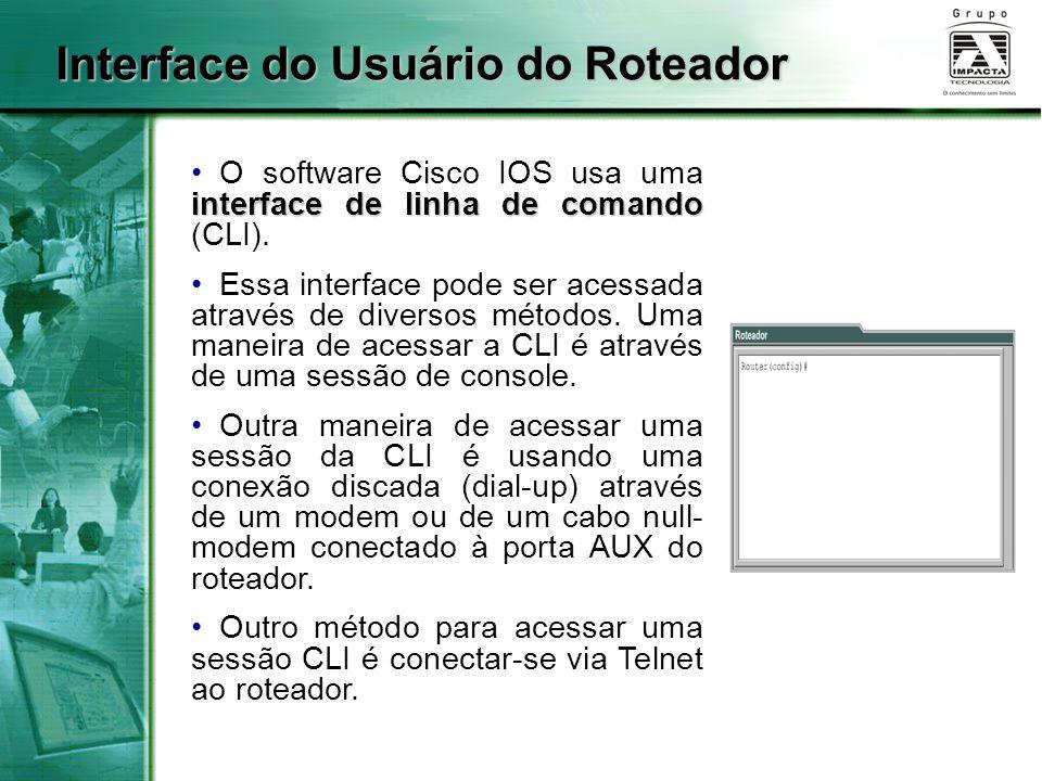 Interface do Usuário do Roteador interface de linha de comando O software Cisco IOS usa uma interface de linha de comando (CLI). Essa interface pode s