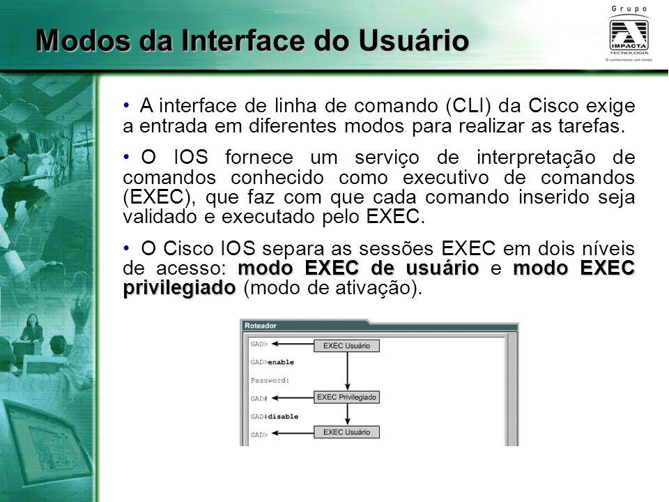Modos da Interface do Usuário A interface de linha de comando (CLI) da Cisco exige a entrada em diferentes modos para realizar as tarefas. O IOS forne