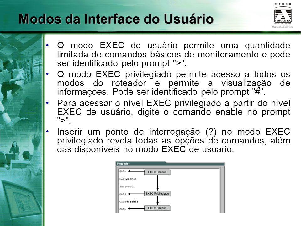 Modos da Interface do Usuário O modo EXEC de usuário permite uma quantidade limitada de comandos básicos de monitoramento e pode ser identificado pelo