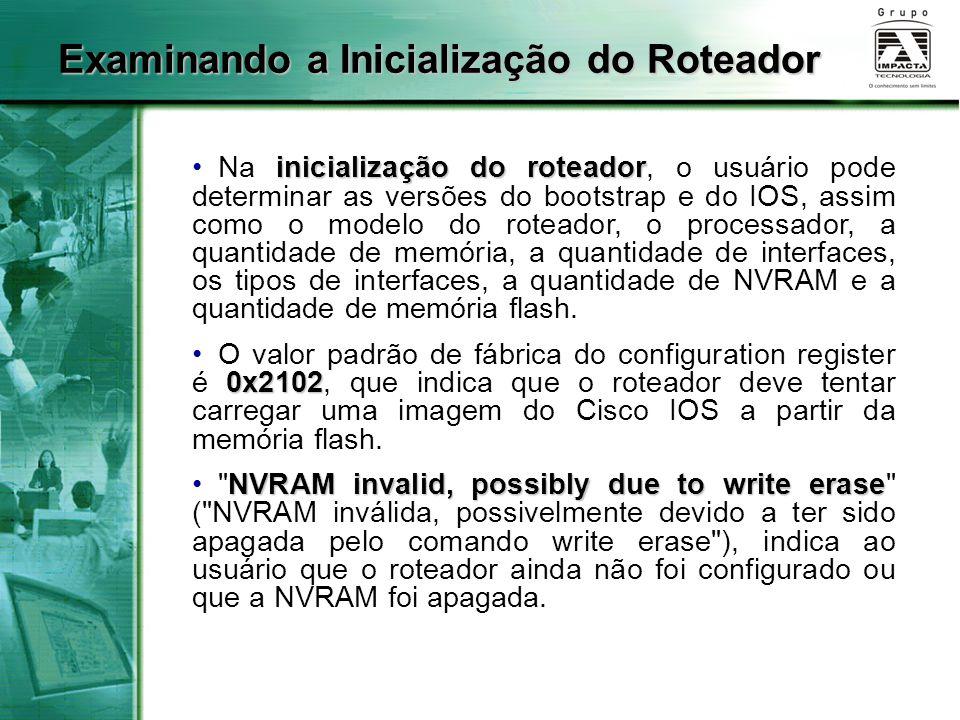 Examinando a Inicialização do Roteador inicialização do roteador Na inicialização do roteador, o usuário pode determinar as versões do bootstrap e do