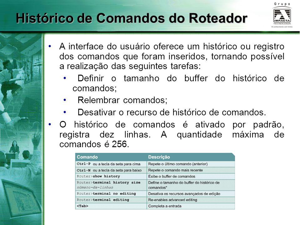 Histórico de Comandos do Roteador A interface do usuário oferece um histórico ou registro dos comandos que foram inseridos, tornando possível a realiz
