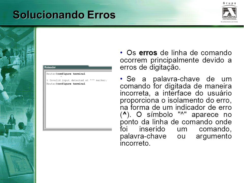 Solucionando Erros erros Os erros de linha de comando ocorrem principalmente devido a erros de digitação. ^ Se a palavra-chave de um comando for digit