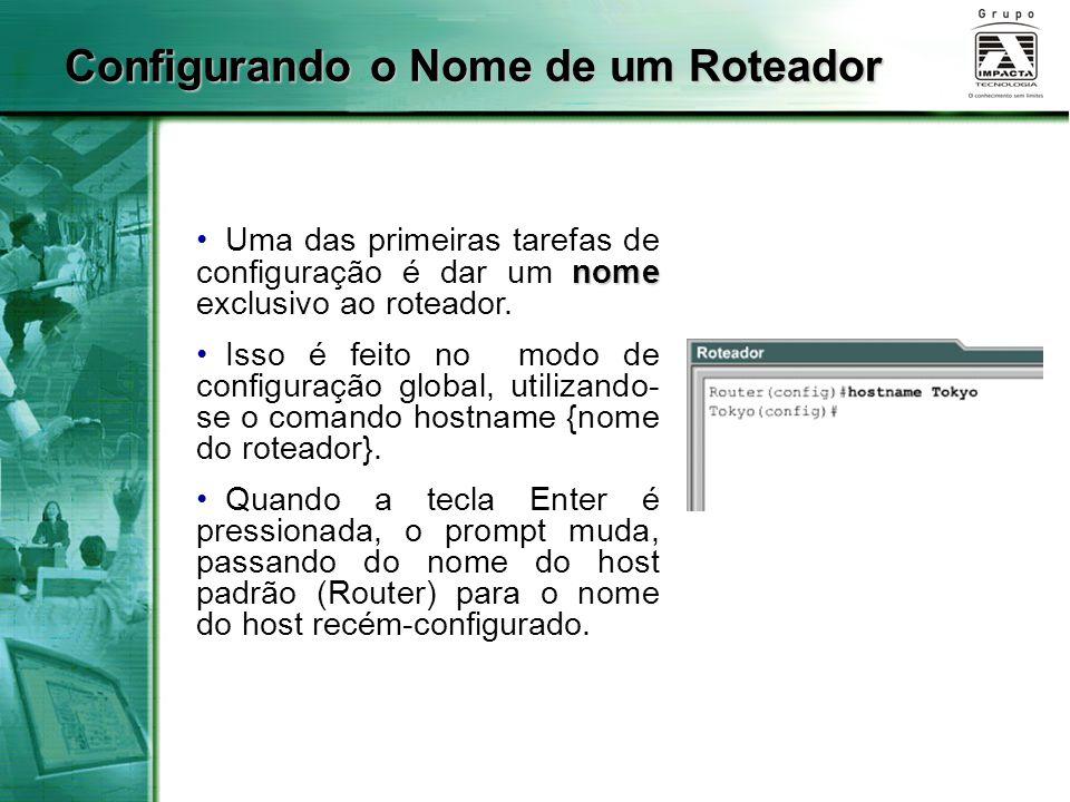 nome Uma das primeiras tarefas de configuração é dar um nome exclusivo ao roteador. Isso é feito no modo de configuração global, utilizando- se o coma