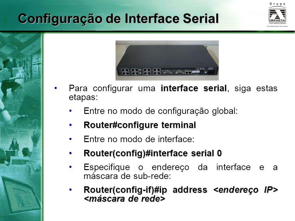 interface serialPara configurar uma interface serial, siga estas etapas: Entre no modo de configuração global: Router#configure terminalRouter#configu