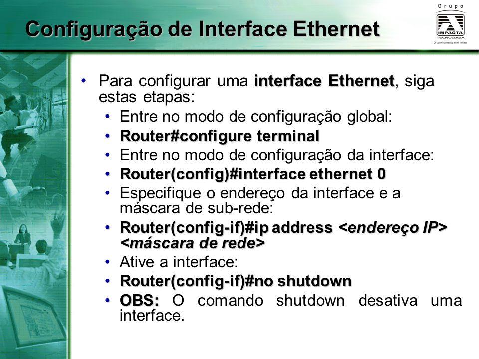 Configuração de Interface Ethernet interface EthernetPara configurar uma interface Ethernet, siga estas etapas: Entre no modo de configuração global: