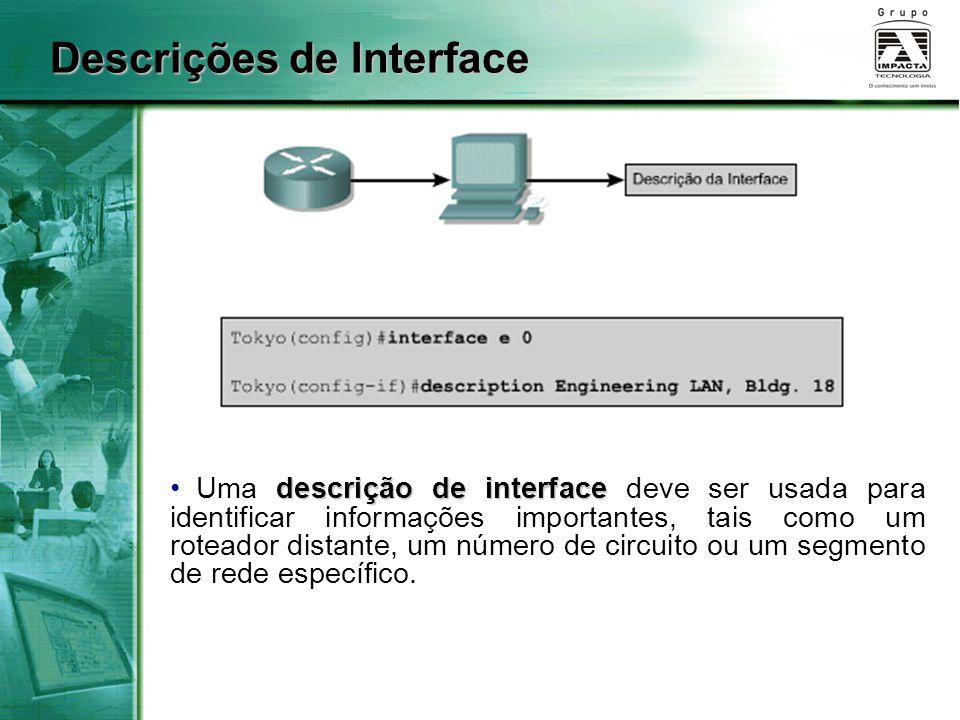 Descrições de Interface descrição de interface Uma descrição de interface deve ser usada para identificar informações importantes, tais como um rotead