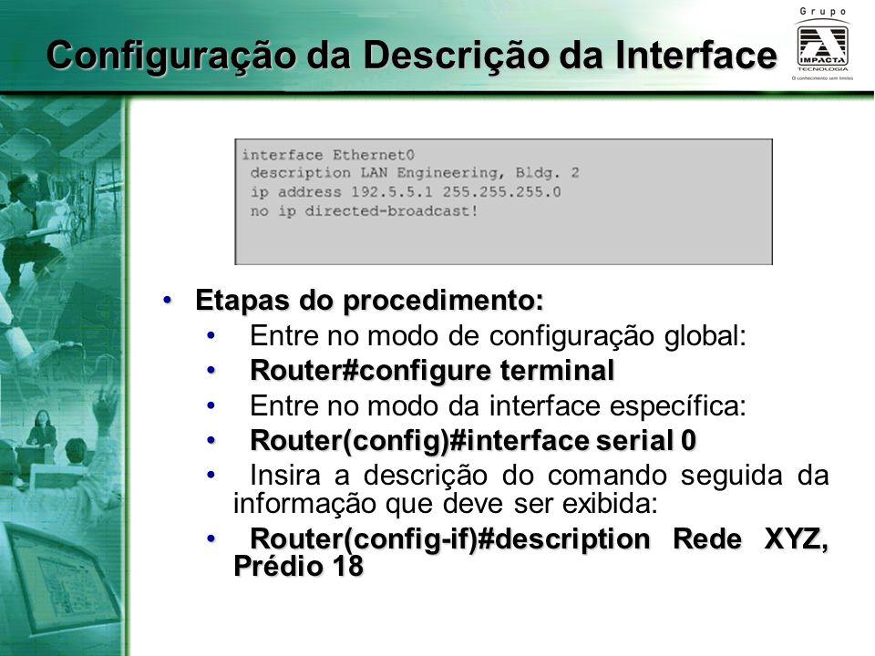 Etapas do procedimento:Etapas do procedimento: Entre no modo de configuração global: Router#configure terminal Router#configure terminal Entre no modo