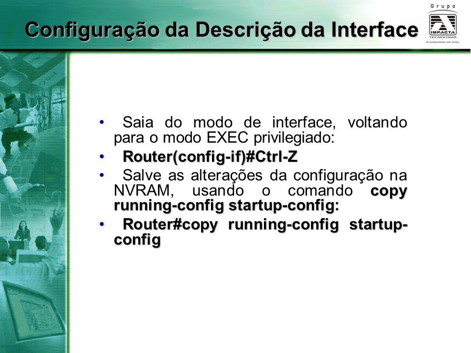 Saia do modo de interface, voltando para o modo EXEC privilegiado: Router(config-if)#Ctrl-Z Router(config-if)#Ctrl-Z copy running-config startup-confi