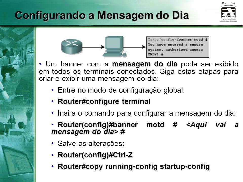 Configurando a Mensagem do Dia mensagem do dia Um banner com a mensagem do dia pode ser exibido em todos os terminais conectados. Siga estas etapas pa