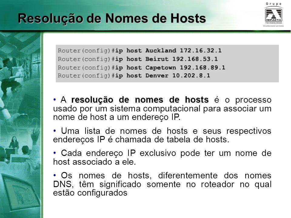 resolução de nomes de hosts A resolução de nomes de hosts é o processo usado por um sistema computacional para associar um nome de host a um endereço