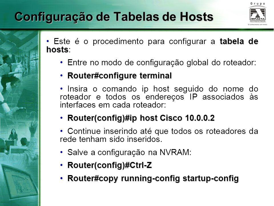 Configuração de Tabelas de Hosts tabela de hosts Este é o procedimento para configurar a tabela de hosts: Entre no modo de configuração global do rote