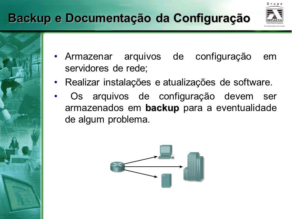 Backup e Documentação da Configuração Armazenar arquivos de configuração em servidores de rede; Realizar instalações e atualizações de software. backu