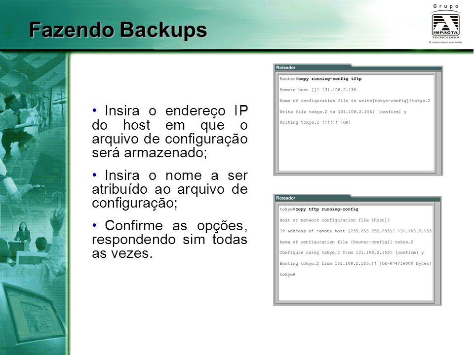 Fazendo Backups Insira o endereço IP do host em que o arquivo de configuração será armazenado; Insira o nome a ser atribuído ao arquivo de configuraçã