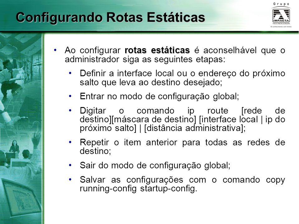 Configurando Rotas Estáticas rotas estáticasAo configurar rotas estáticas é aconselhável que o administrador siga as seguintes etapas: Definir a inter