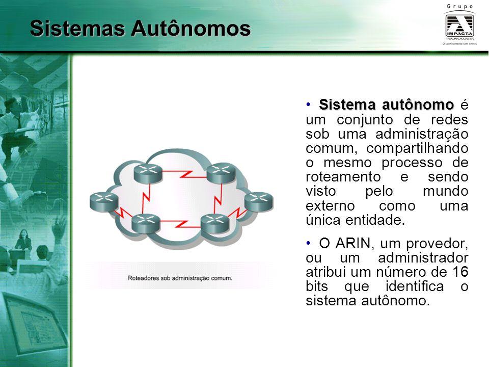 Sistemas Autônomos Sistema autônomo Sistema autônomo é um conjunto de redes sob uma administração comum, compartilhando o mesmo processo de roteamento