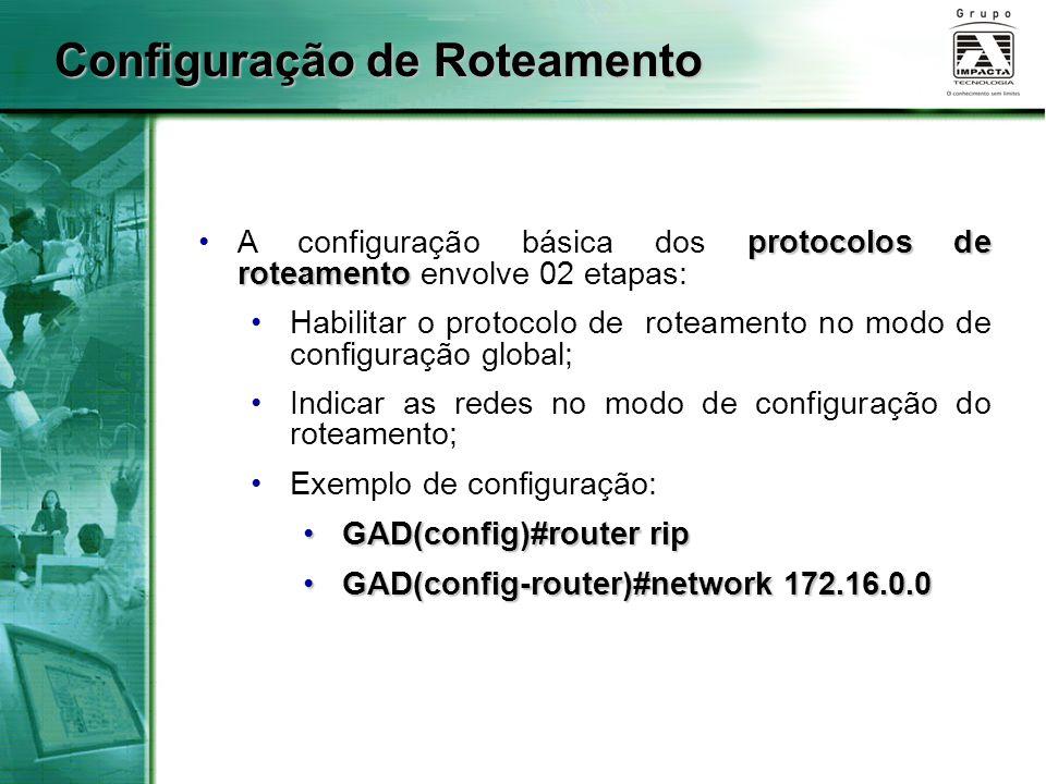 Configuração de Roteamento protocolos de roteamentoA configuração básica dos protocolos de roteamento envolve 02 etapas: Habilitar o protocolo de rote