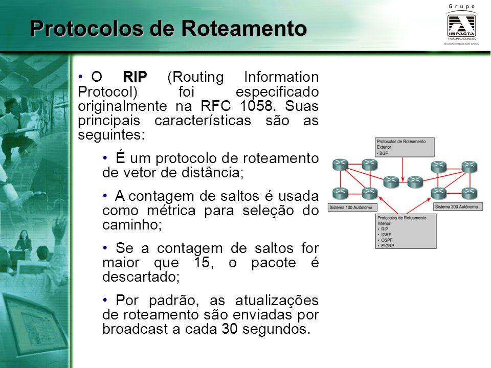 Protocolos de Roteamento RIP O RIP (Routing Information Protocol) foi especificado originalmente na RFC 1058. Suas principais características são as s