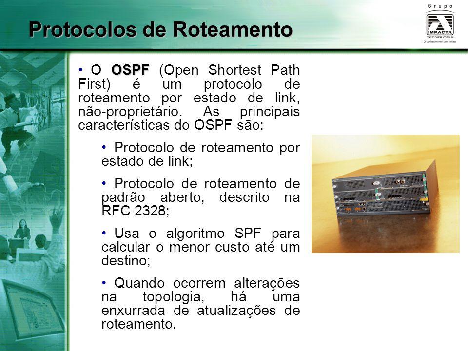 Protocolos de Roteamento OSPF O OSPF (Open Shortest Path First) é um protocolo de roteamento por estado de link, não-proprietário. As principais carac