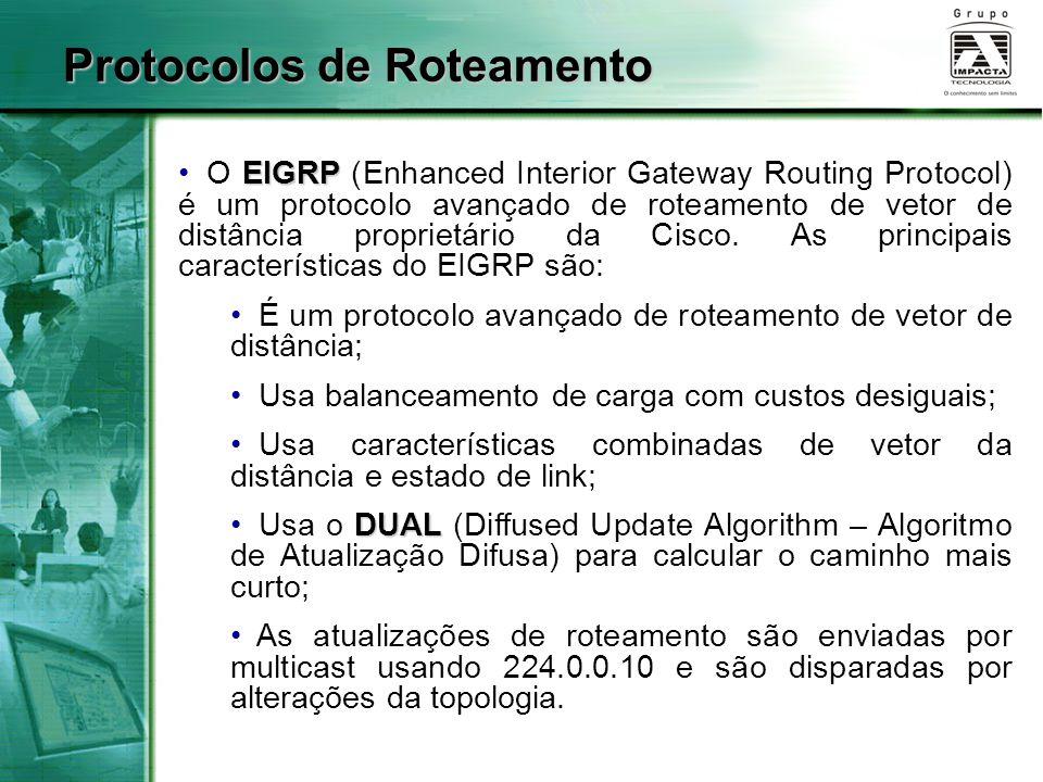 EIGRP O EIGRP (Enhanced Interior Gateway Routing Protocol) é um protocolo avançado de roteamento de vetor de distância proprietário da Cisco. As princ