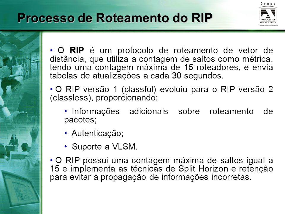 RIP O RIP é um protocolo de roteamento de vetor de distância, que utiliza a contagem de saltos como métrica, tendo uma contagem máxima de 15 roteadore