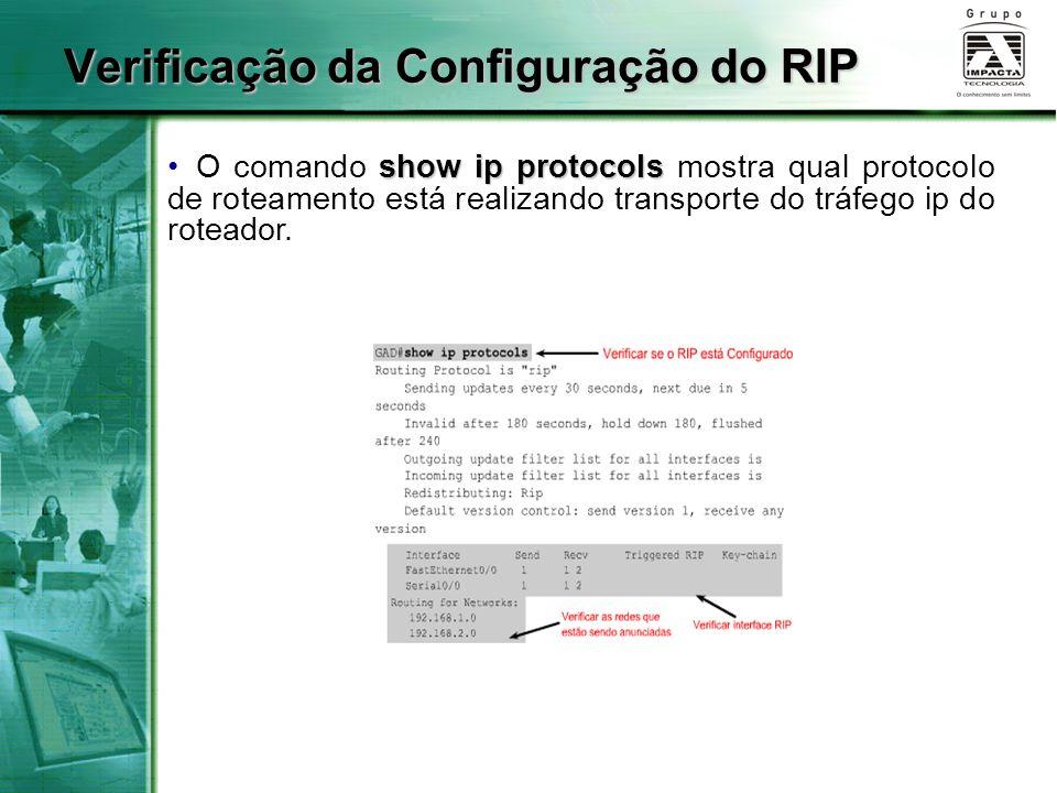 Verificação da Configuração do RIP show ip protocols O comando show ip protocols mostra qual protocolo de roteamento está realizando transporte do trá