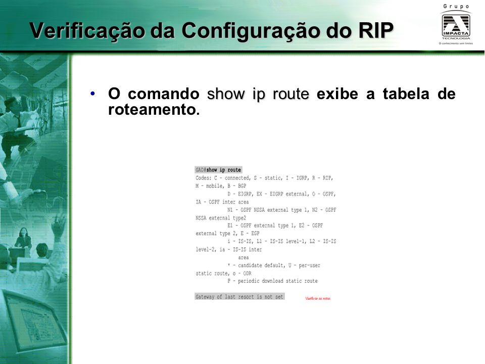 Verificação da Configuração do RIP show ip routeO comando show ip route exibe a tabela de roteamento.