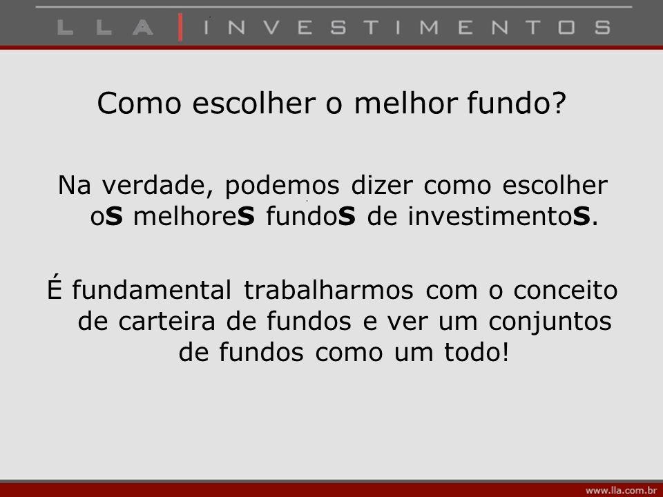 Na verdade, podemos dizer como escolher oS melhoreS fundoS de investimentoS. É fundamental trabalharmos com o conceito de carteira de fundos e ver um