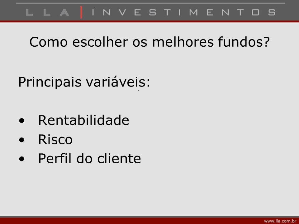 Como escolher os melhores fundos? Principais variáveis: Rentabilidade Risco Perfil do cliente