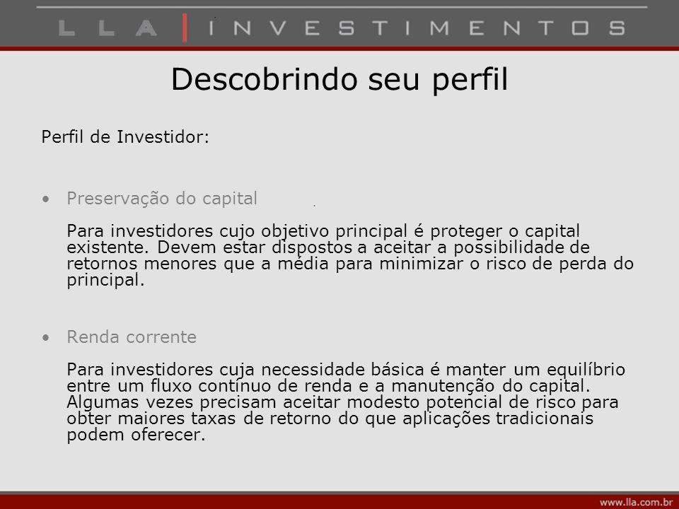 Descobrindo seu perfil Perfil de Investidor: Preservação do capital Para investidores cujo objetivo principal é proteger o capital existente. Devem es