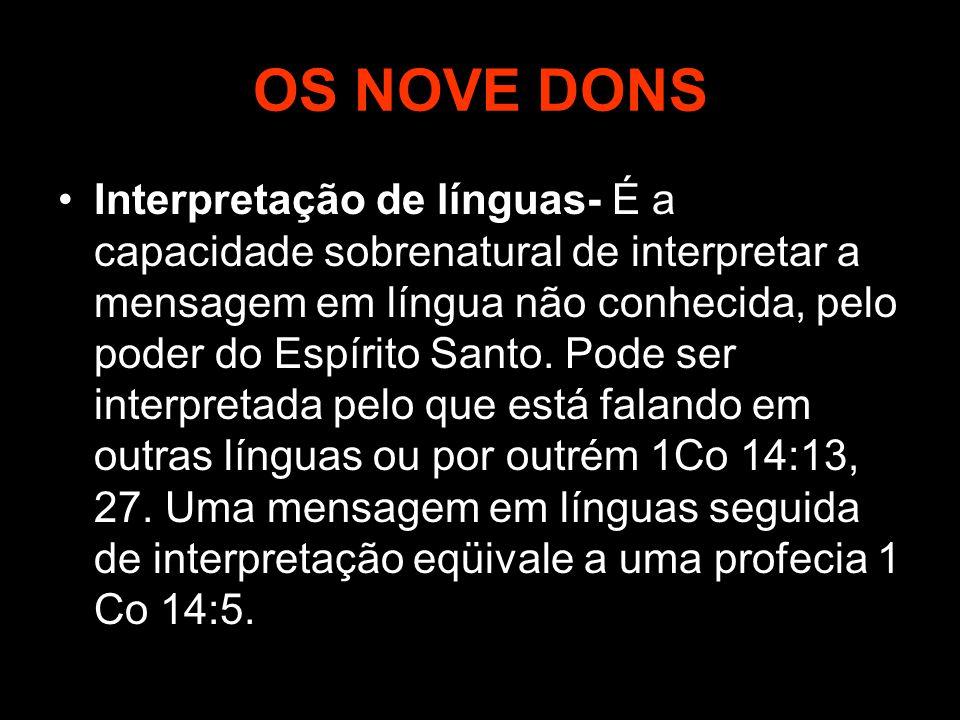 OS NOVE DONS Interpretação de línguas- É a capacidade sobrenatural de interpretar a mensagem em língua não conhecida, pelo poder do Espírito Santo. Po
