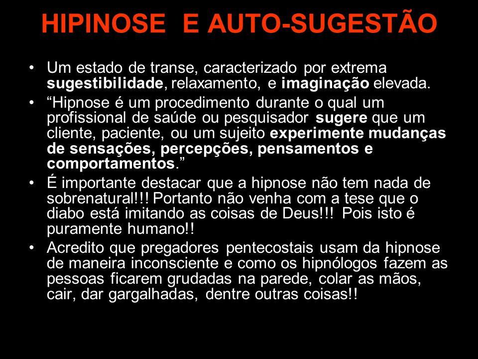 """HIPINOSE E AUTO-SUGESTÃO Um estado de transe, caracterizado por extrema sugestibilidade, relaxamento, e imaginação elevada. """"Hipnose é um procedimento"""