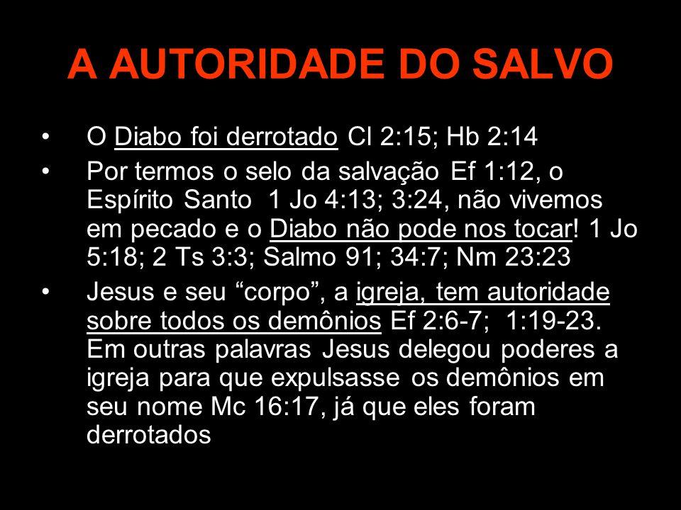 A AUTORIDADE DO SALVO O Diabo foi derrotado Cl 2:15; Hb 2:14 Por termos o selo da salvação Ef 1:12, o Espírito Santo 1 Jo 4:13; 3:24, não vivemos em p