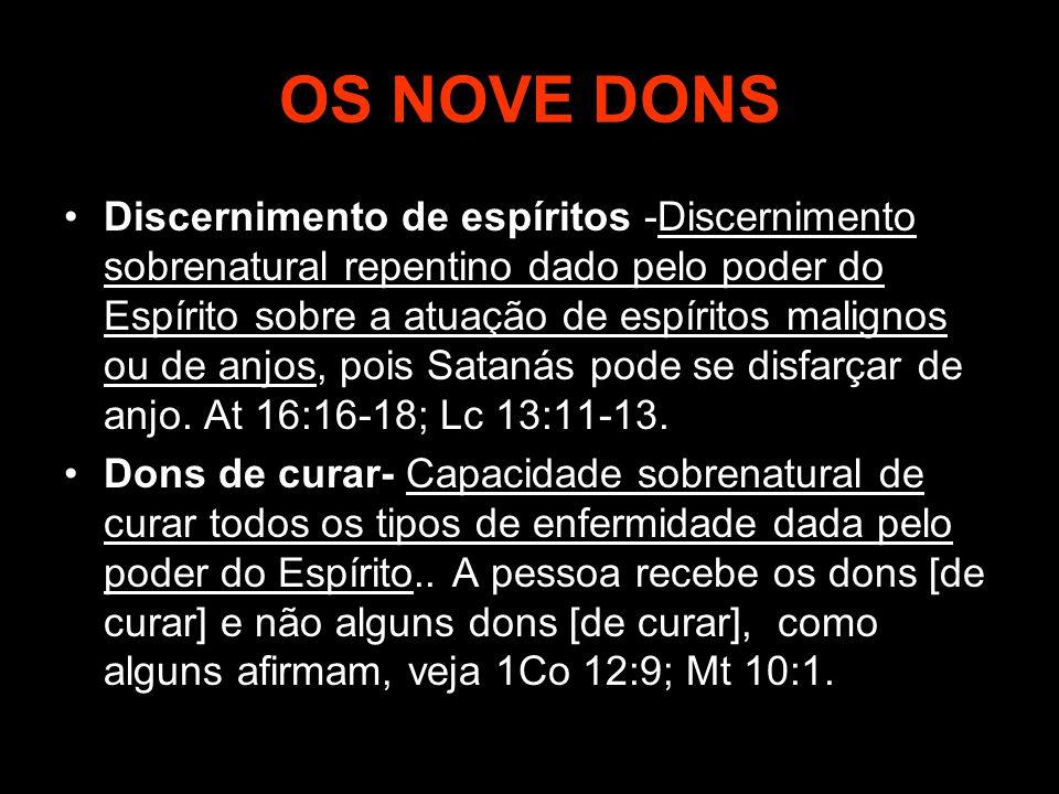 OS NOVE DONS Discernimento de espíritos -Discernimento sobrenatural repentino dado pelo poder do Espírito sobre a atuação de espíritos malignos ou de