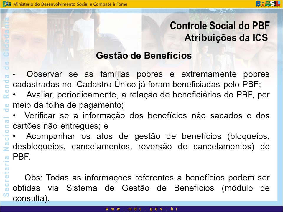 Observar se as famílias pobres e extremamente pobres cadastradas no Cadastro Único já foram beneficiadas pelo PBF; Avaliar, periodicamente, a relação