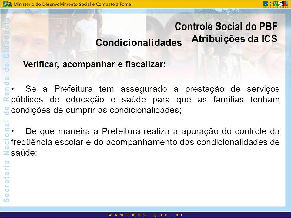 Controle Social do PBF Condicionalidades Verificar, acompanhar e fiscalizar: Se a Prefeitura tem assegurado a prestação de serviços públicos de educaç
