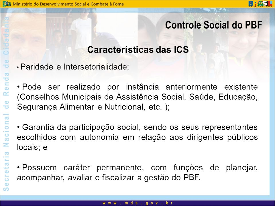 Controle Social do PBF Paridade e Intersetorialidade; Pode ser realizado por instância anteriormente existente (Conselhos Municipais de Assistência So