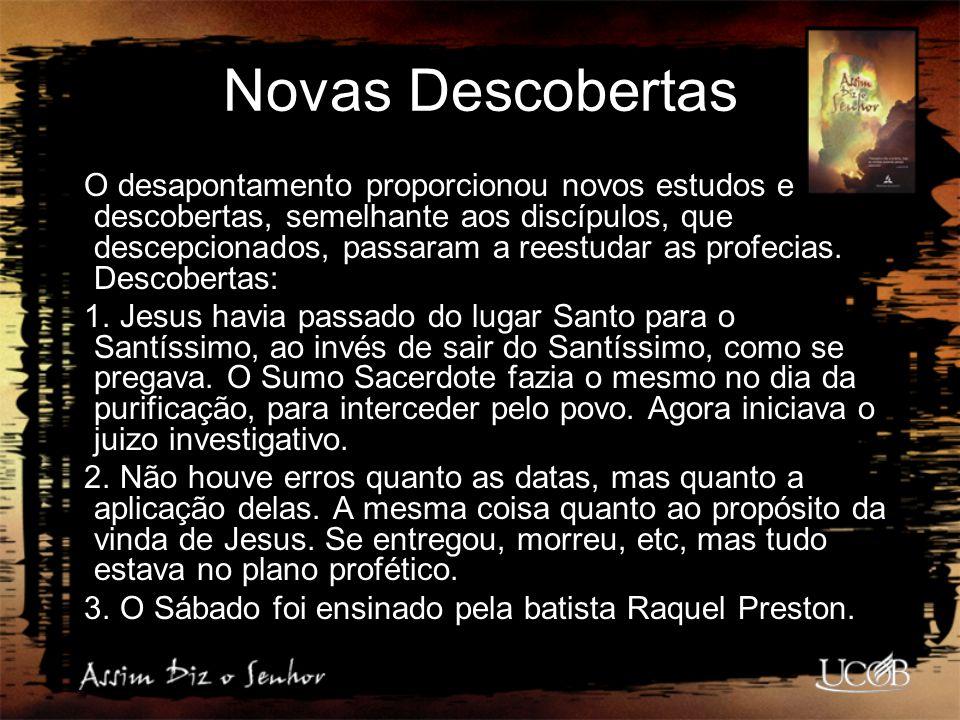 Novas Descobertas O desapontamento proporcionou novos estudos e descobertas, semelhante aos discípulos, que descepcionados, passaram a reestudar as pr