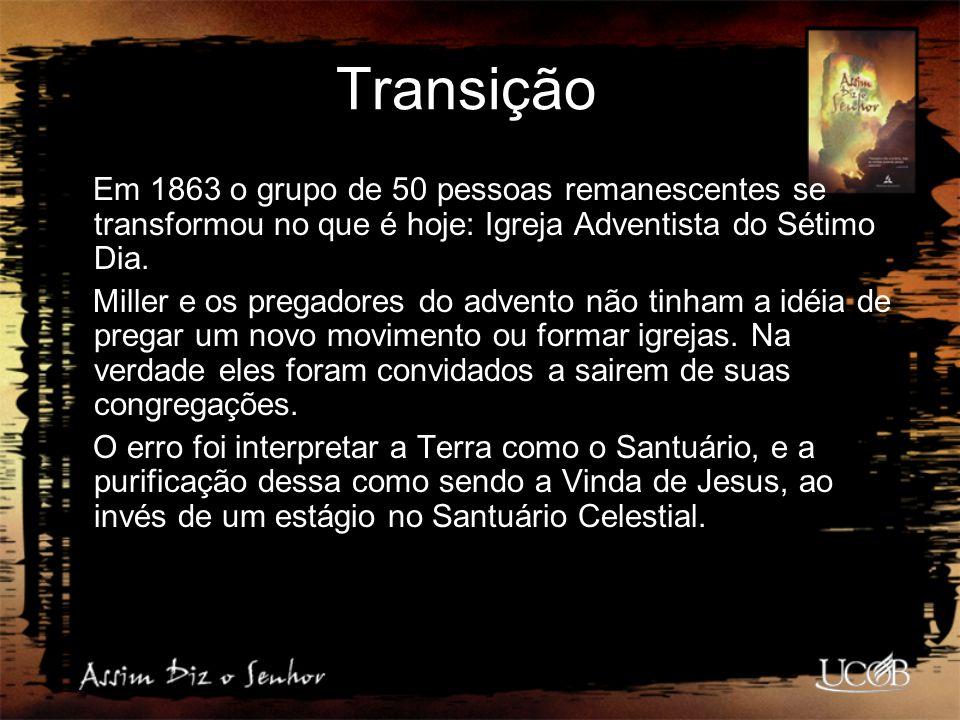 Transição Em 1863 o grupo de 50 pessoas remanescentes se transformou no que é hoje: Igreja Adventista do Sétimo Dia. Miller e os pregadores do advento