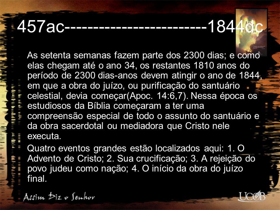 457ac-------------------------1844dc As setenta semanas fazem parte dos 2300 dias; e como elas chegam até o ano 34, os restantes 1810 anos do período