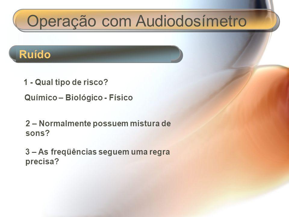 Nível de Pressão Sonora Operação com Audiodosímetro Mede a intensidade do som, em decibel.