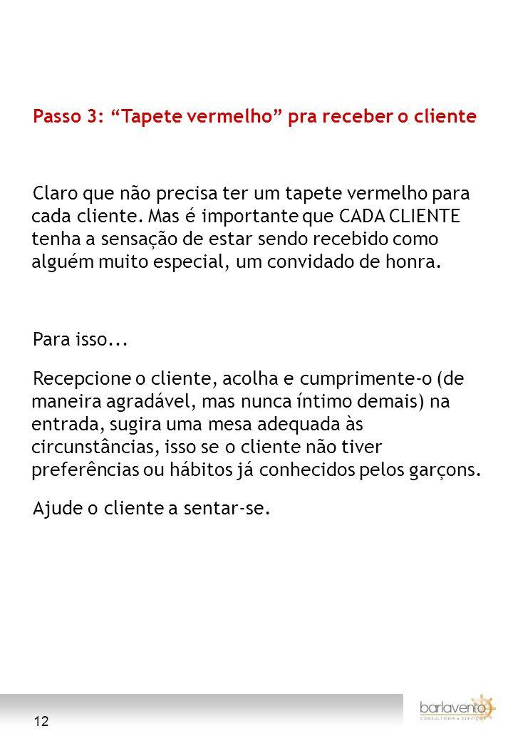"""12 Passo 3: """"Tapete vermelho"""" pra receber o cliente Claro que não precisa ter um tapete vermelho para cada cliente. Mas é importante que CADA CLIENTE"""