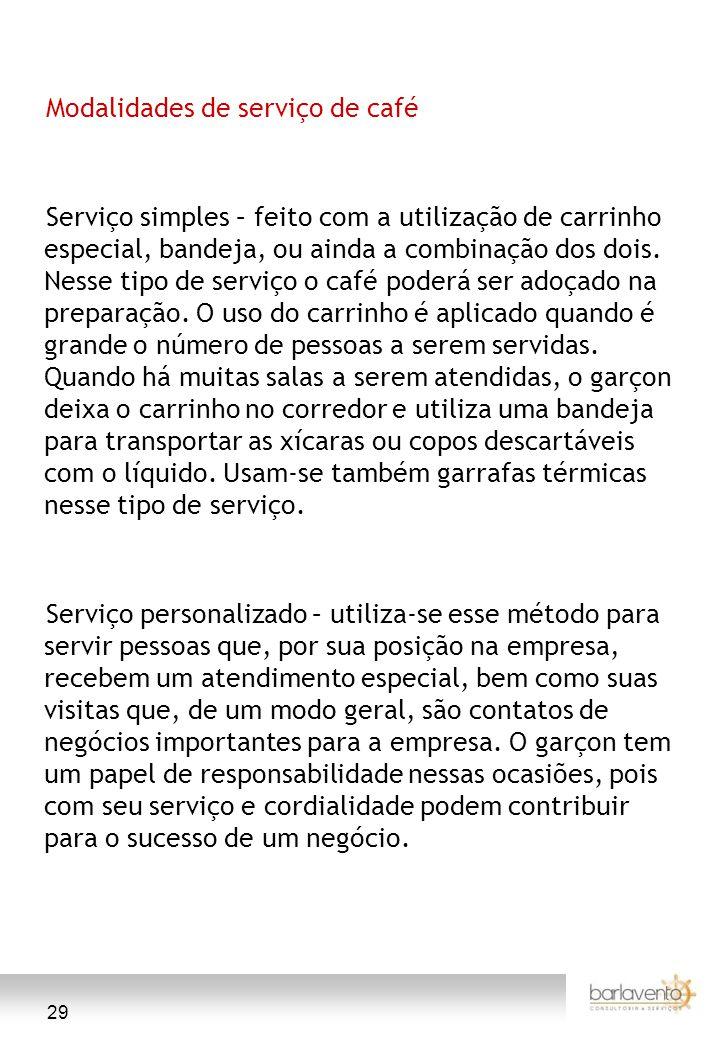 29 Modalidades de serviço de café Serviço simples – feito com a utilização de carrinho especial, bandeja, ou ainda a combinação dos dois. Nesse tipo d