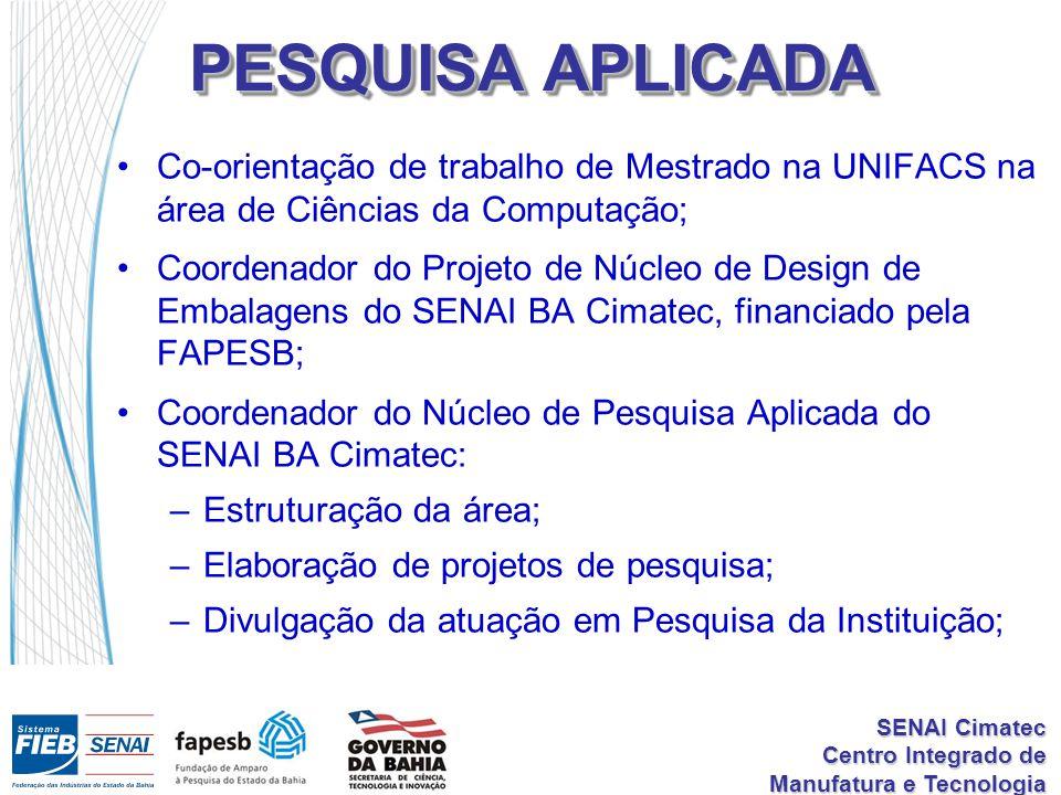 SENAI Cimatec Centro Integrado de Manufatura e Tecnologia PESQUISA APLICADA Co-orientação de trabalho de Mestrado na UNIFACS na área de Ciências da Co