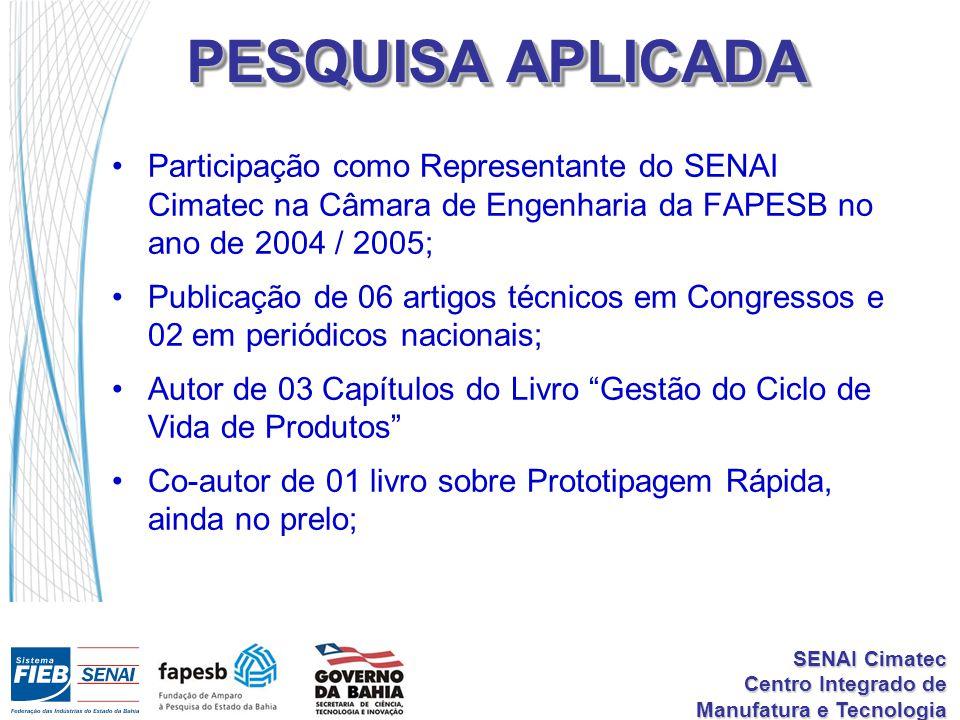 SENAI Cimatec Centro Integrado de Manufatura e Tecnologia PESQUISA APLICADA Participação como Representante do SENAI Cimatec na Câmara de Engenharia d