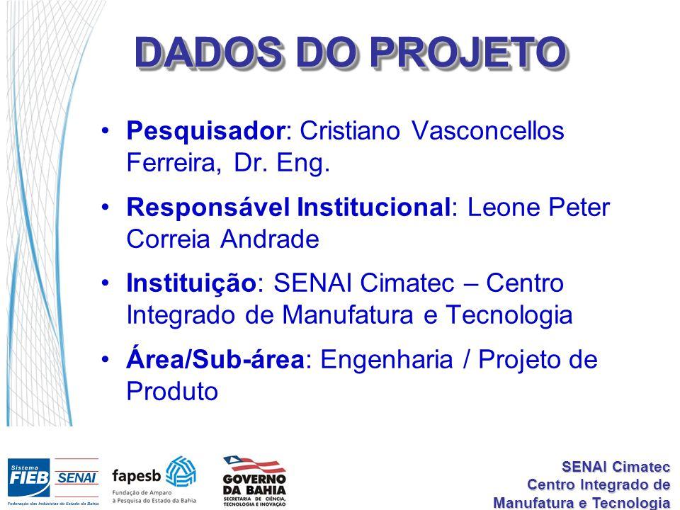 SENAI Cimatec Centro Integrado de Manufatura e Tecnologia DADOS DO PROJETO Pesquisador: Cristiano Vasconcellos Ferreira, Dr. Eng. Responsável Instituc