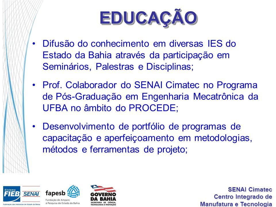 SENAI Cimatec Centro Integrado de Manufatura e Tecnologia EDUCAÇÃOEDUCAÇÃO Difusão do conhecimento em diversas IES do Estado da Bahia através da participação em Seminários, Palestras e Disciplinas; Prof.