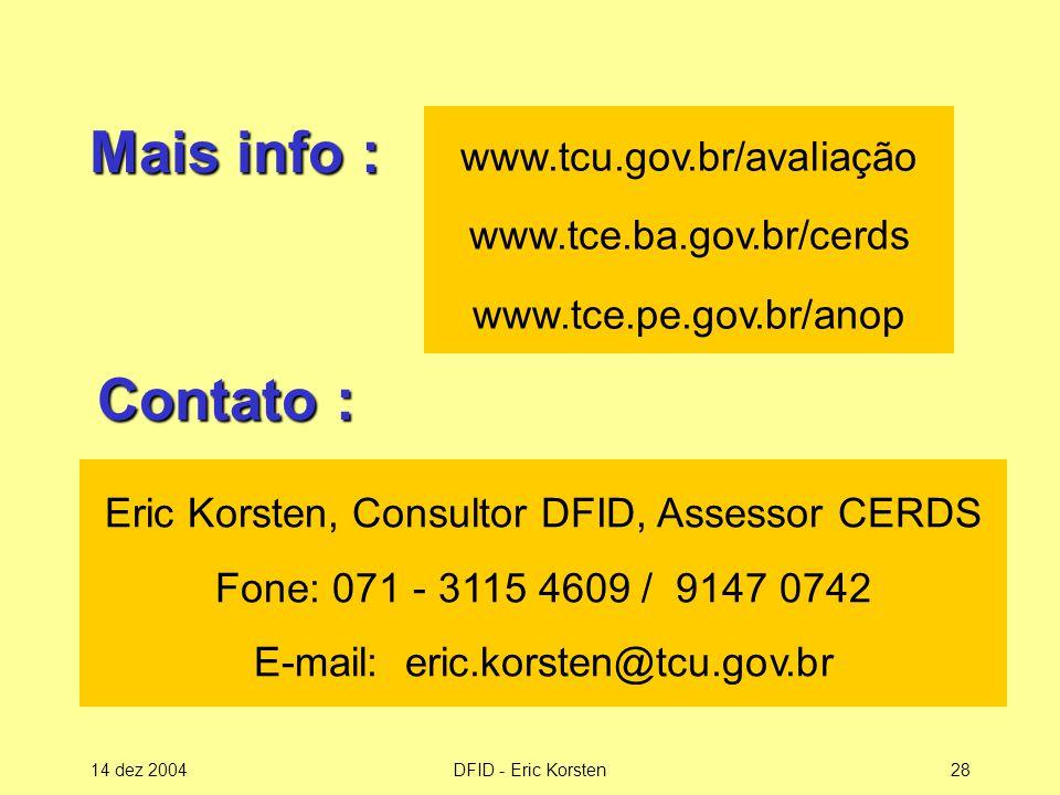 14 dez 2004DFID - Eric Korsten28 Mais info : Eric Korsten, Consultor DFID, Assessor CERDS Fone: 071 - 3115 4609 / 9147 0742 E-mail: eric.korsten@tcu.gov.br Contato : www.tcu.gov.br/avaliação www.tce.ba.gov.br/cerds www.tce.pe.gov.br/anop